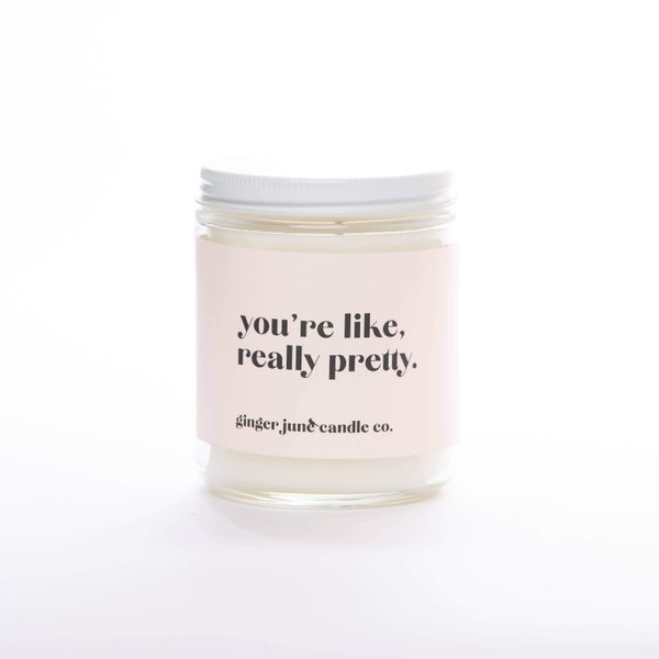 You're  Like Really Pretty  Soy Candle