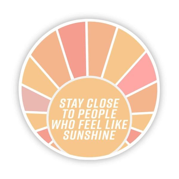 Stay Close to People Who Feel Like Sunshine Sticker