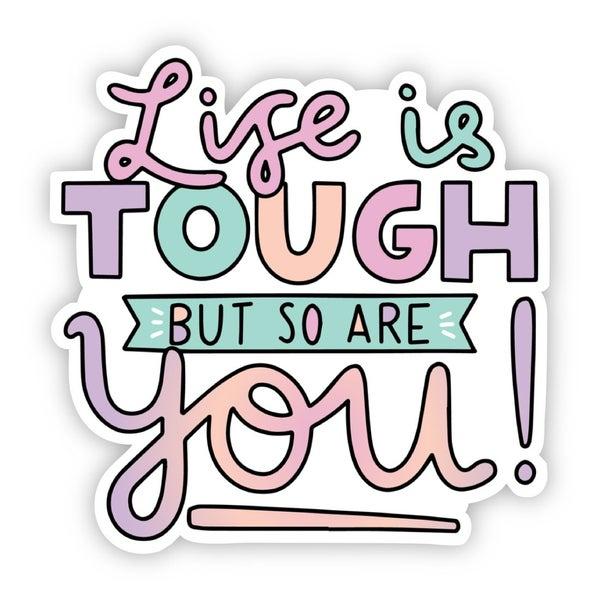 Life is Tough Sticker