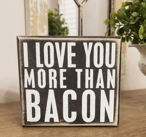 Love You More Than Bacon Box Sign