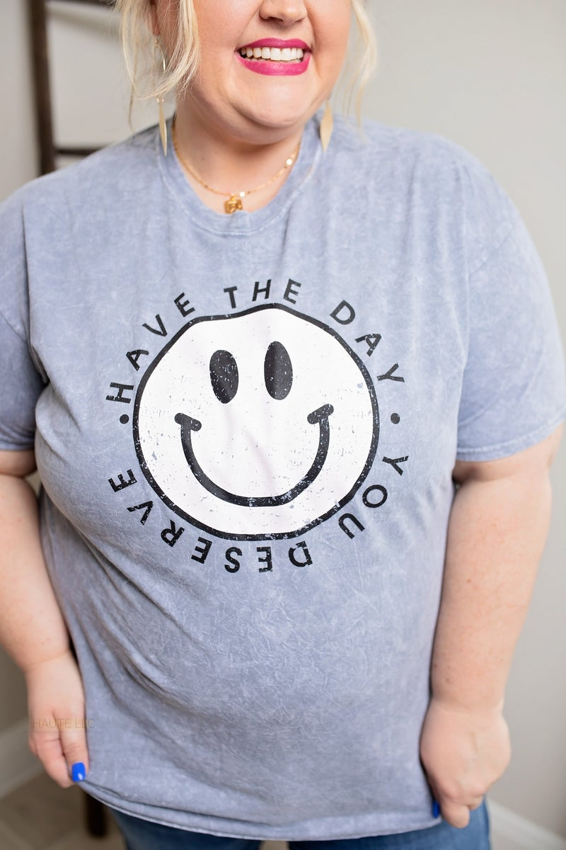 Have the Day You Deserve Tee *Final Sale*
