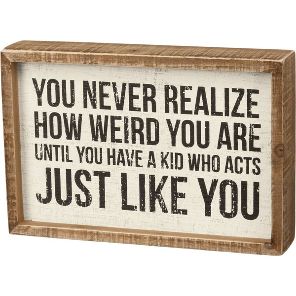 Inset Box Sign- You Never Realize How Weird You Are