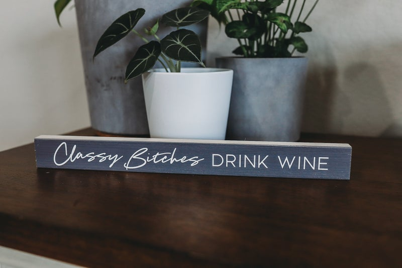 Classy Bitches Drink Wine Wood Sign