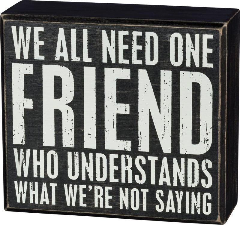 Box Sign- We All Need One Friend