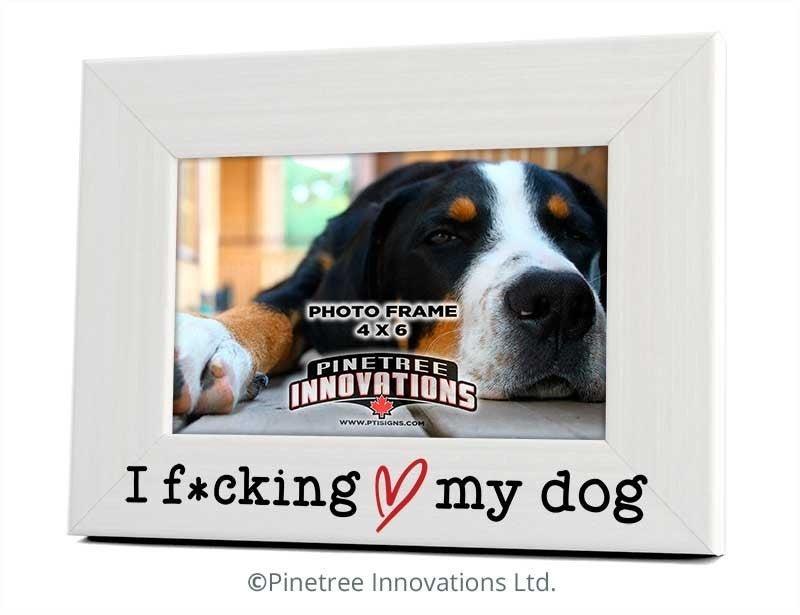 I F-ing Love My Dog Photo Frame
