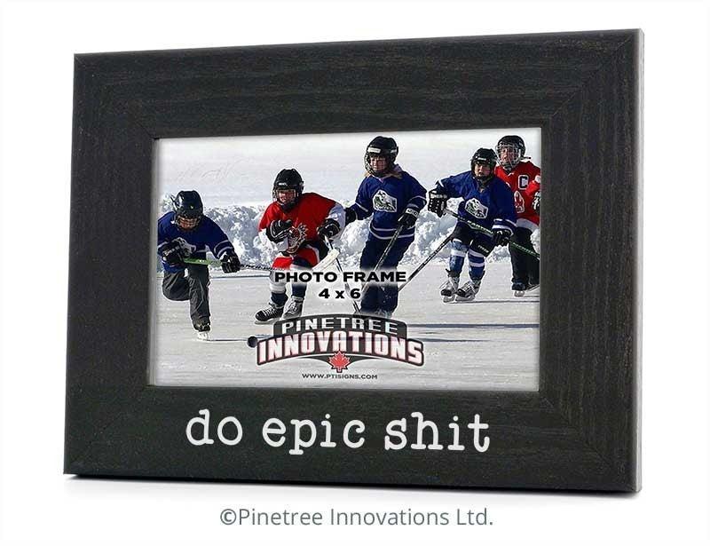 Do Epic Shit Photo Frame