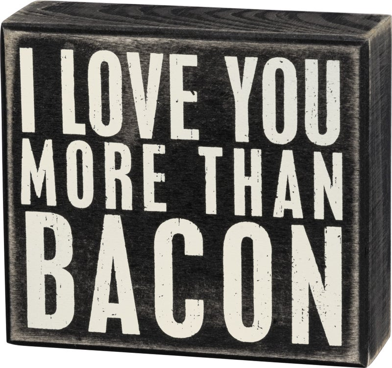 Box Sign- I Love You More Than Bacon