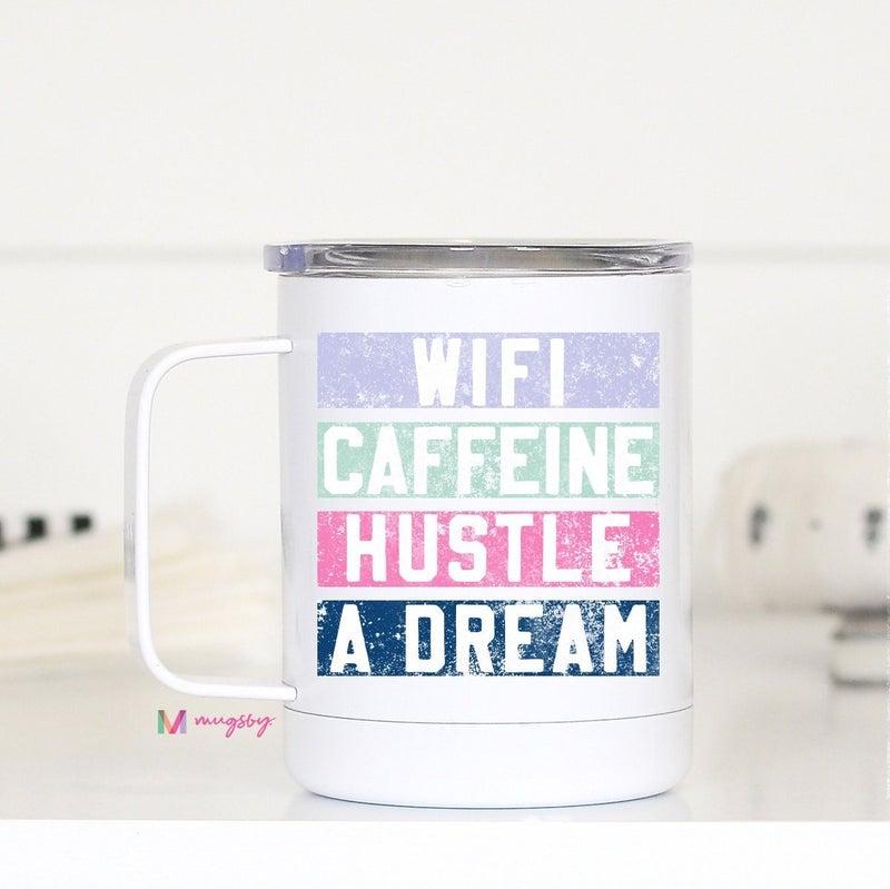 Wifi, Caffeine, Hustle, A Dream Travel Mug