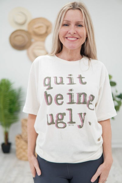 Quit Being Ugly Tee