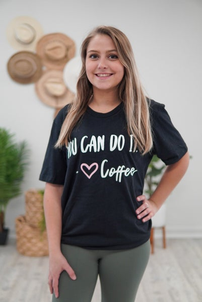 Coffee Encouragement Graphic Tee