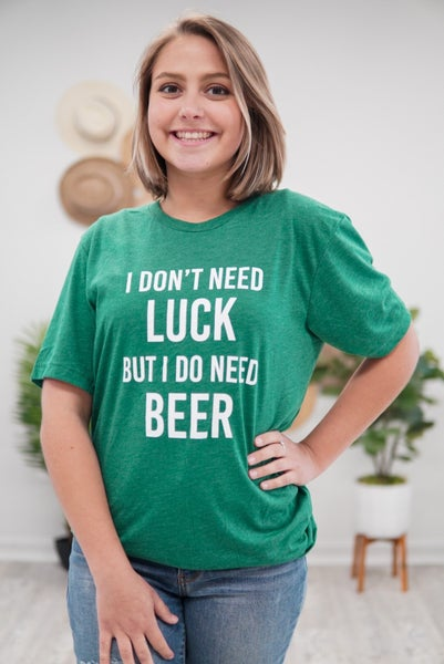 I Don't Need Luck Tee