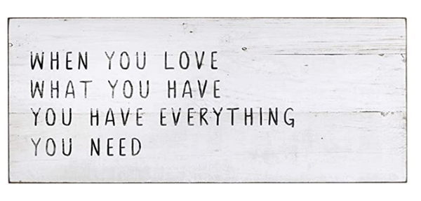 Plaque When You Love What You Have