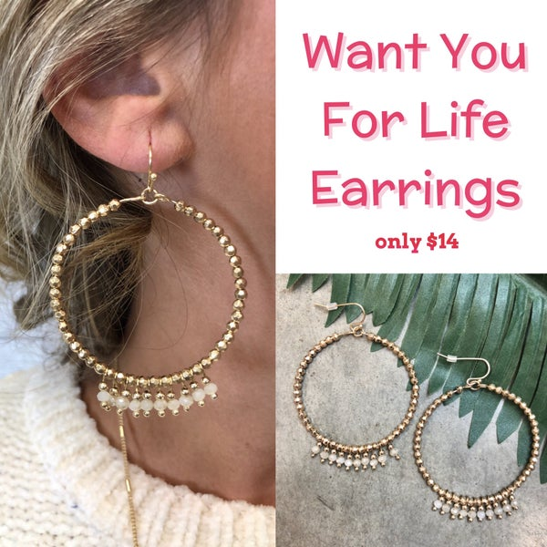 Want You For Life Earrings