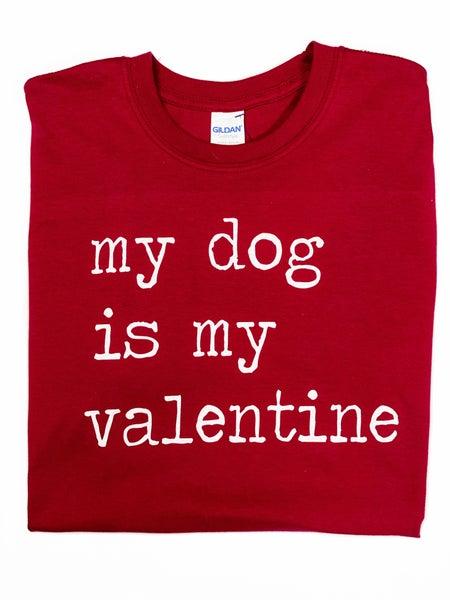 My Dog Is My Valentine Tee *Final Sale*