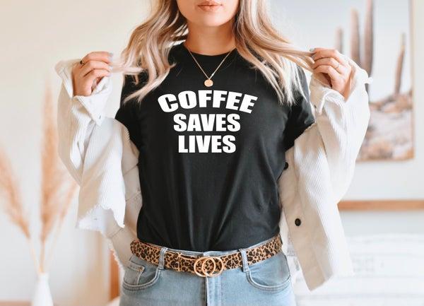 Coffee Saves Lives Tee or Sweatshirt