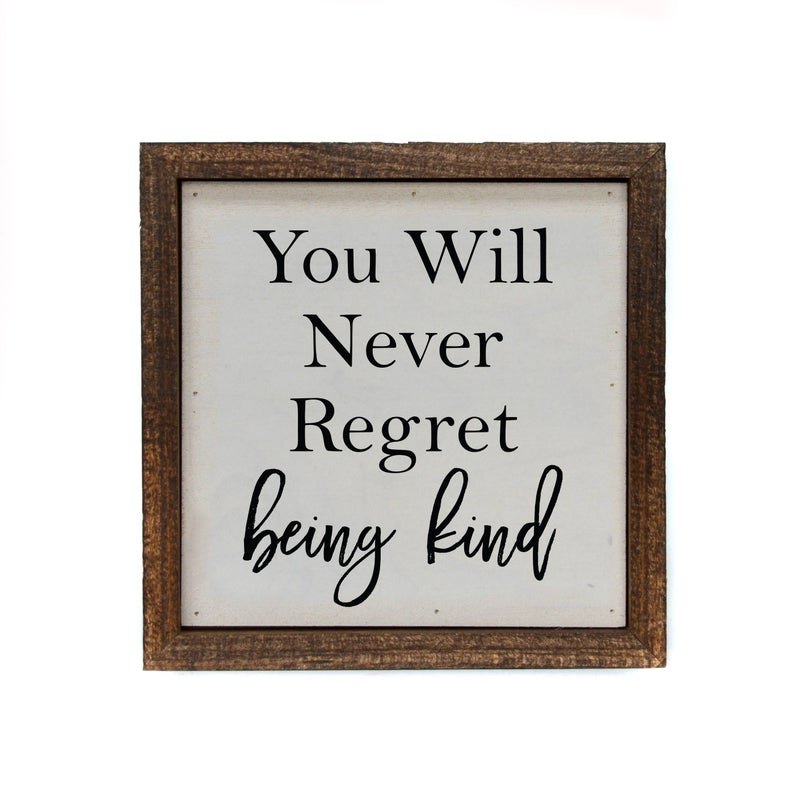 You Will Never Regret Being Kind Sign