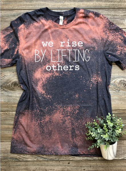 (XS-4X) V NECK or CREW Neck  We Rise By Lifting Others PRE-ORDER