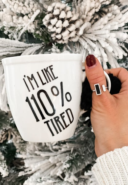18 oz I'm Like 110% Tired Mug