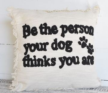 BE THE PERSON/DOG THINKS YOU ARE PILLOW
