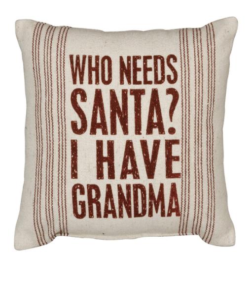 Pillow- Who Needs Santa When I Have Grandma