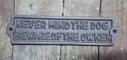 Never Mind the Dog Beware of the Owner Plaque Sign Cast Iron