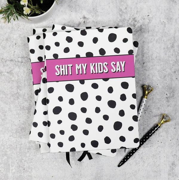 Sh*t my KIDS say journal