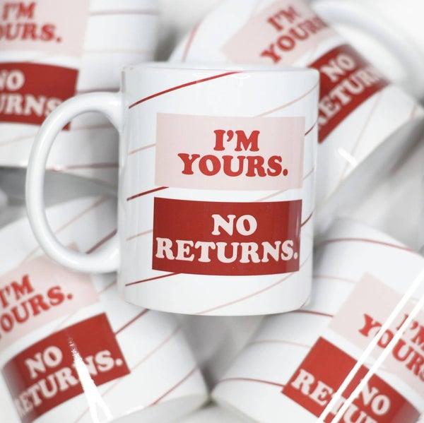 I'm yours NO Returns Mug