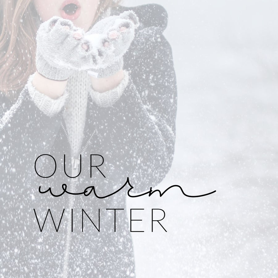 OUR WARM WINTER