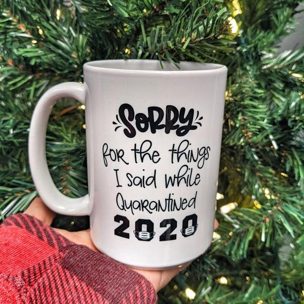 sorry for the things i said 2020 mug