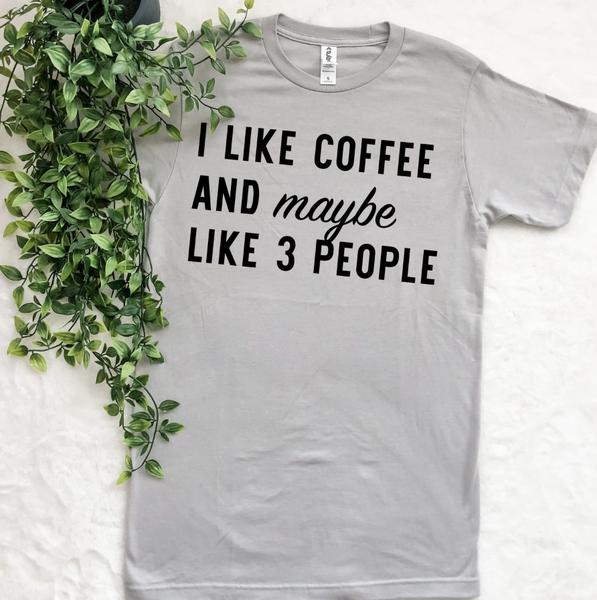 I LIKE COFFEE AND MAYBE 3 PEOPLE GRAPHIC TEE