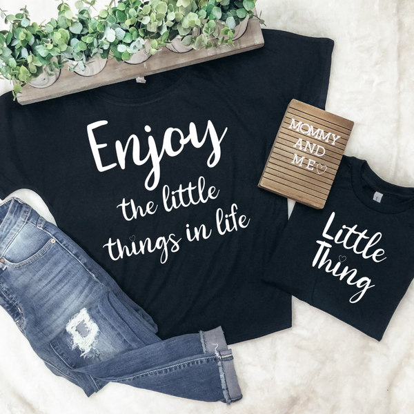 ENJOY THE LITTLE THINGS MOMMY & ME GRAPHIC TEES