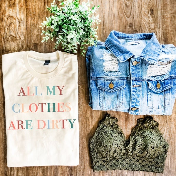 All My Clothes Are Dirty Graphic Tee