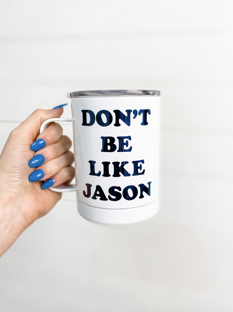 Don't Be Like Jason Travel Cup