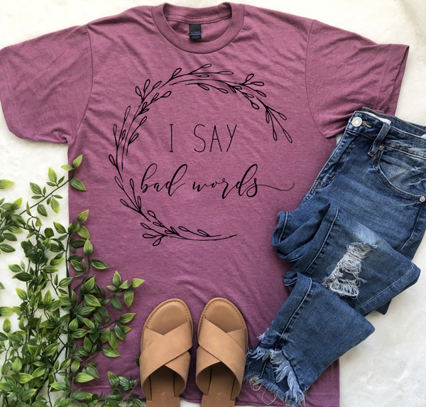 I SAY BAD WORDS GRAPHIC TEE
