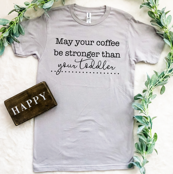MAY YOUR COFFEE BE STRONGER GRAPHIC TEE