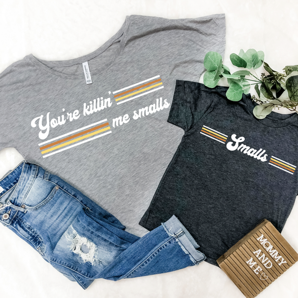 YOU'RE KILLING ME SMALLS MOMMY & ME GRAPHIC TEES