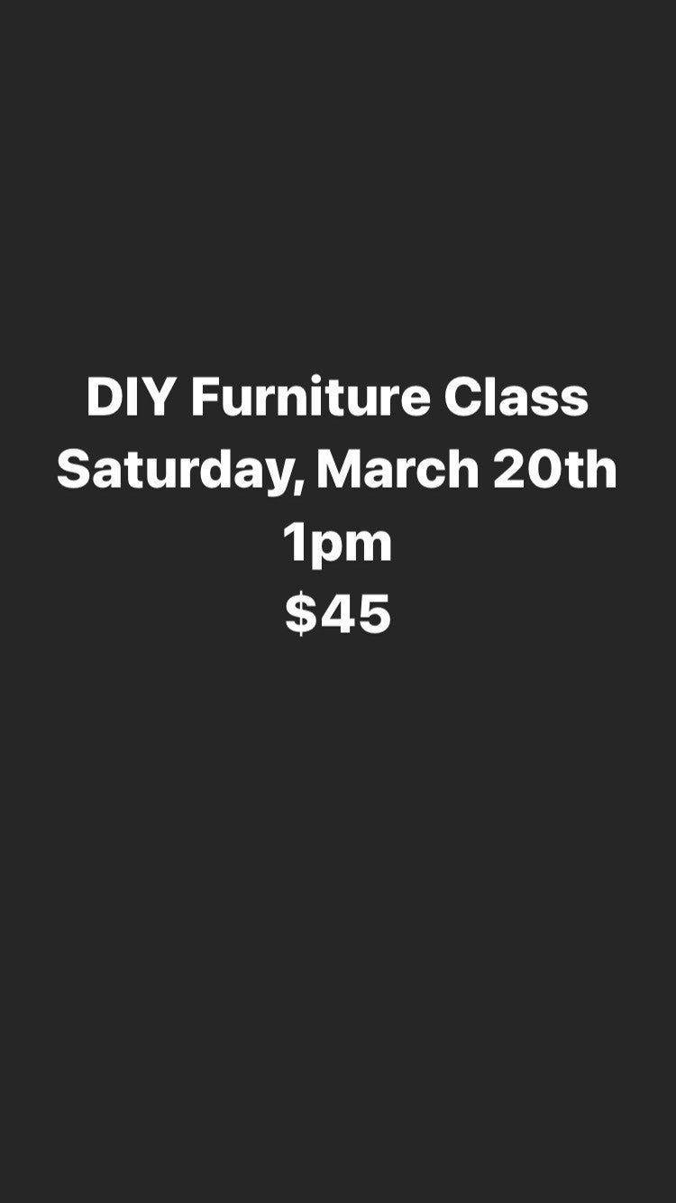 Saturday, March 20th 1pm DIY Furniture Painting Class