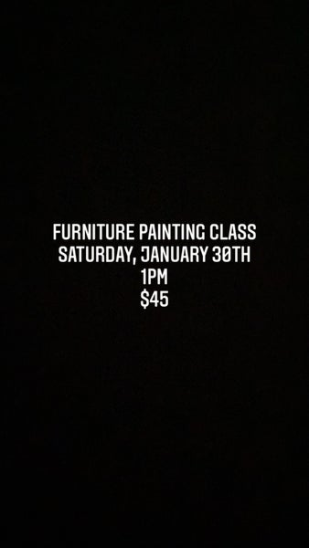 Saturday, January 30th 1pm Furniture Painting Class