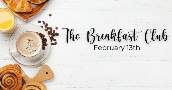 Breakfast Club Zoom Meeting , February 13th