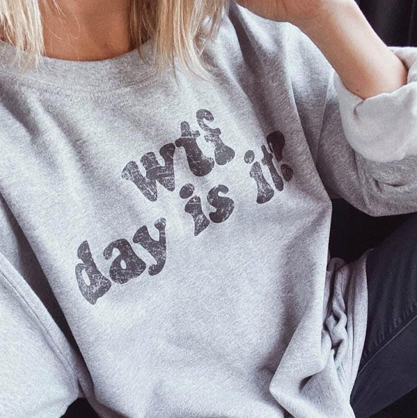 PREORDER Plus/Reg WTF Day Is It Crewneck