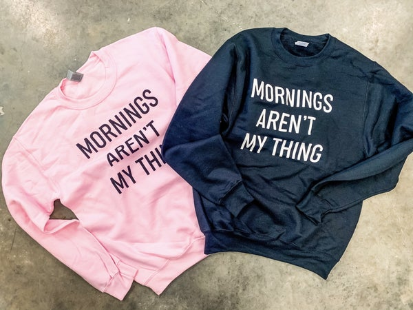 Mornings Arent My Thing Crew *Final Sale*