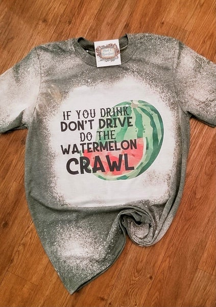 If you drink dont drive do the watermelon crawl *Final Sale*