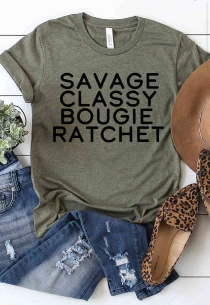 Savage, Classy, Bougie, Ratchet Graphic Tee