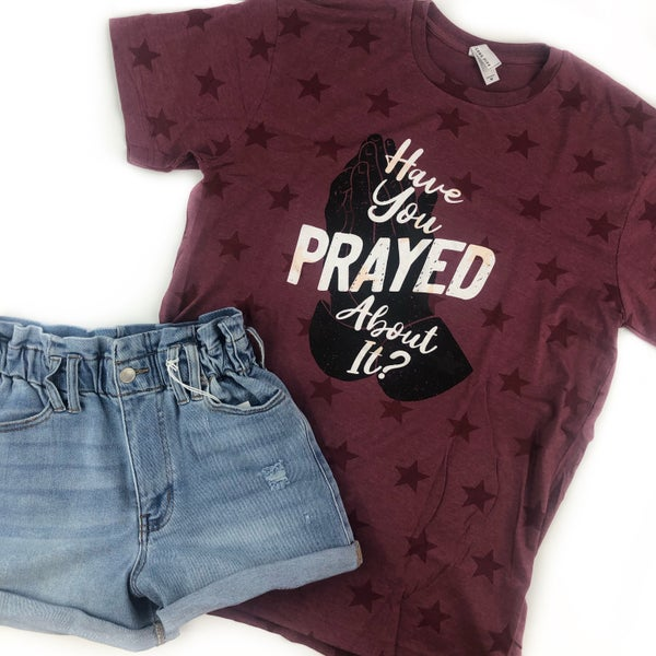 Have You Prayed T-Shirt