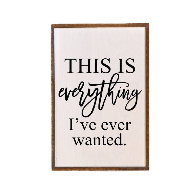 Everything that I've Ever Wanted Farmhouse Wooden Box Sign
