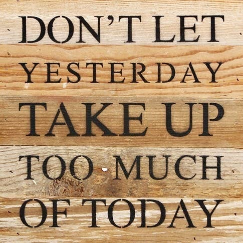 Don't Let Yesterday Take Up Too Much Of Today Wooden Home Decor