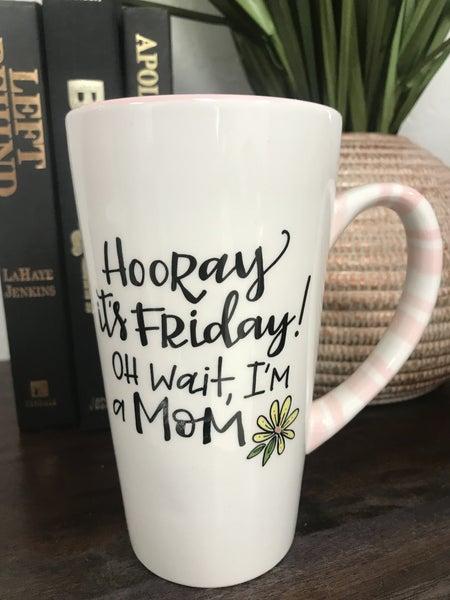 Hooray Its Friday, Oh Wait Im A Mom Mug