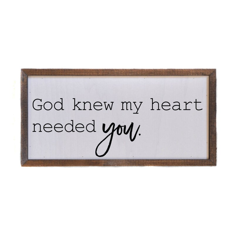 God Knew My Heart Needed You Farmhouse Box Sign