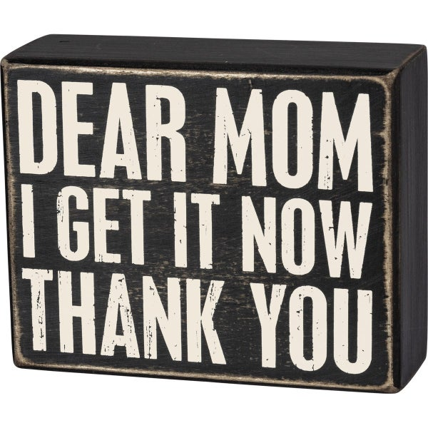 Dear Mom, I Get It Now, Thanks Block Sign