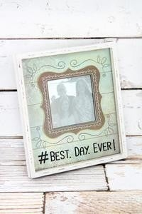 #Best Day Ever Picture Frame